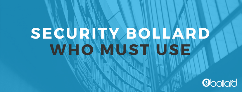 Security Bollards – Who Must Use?