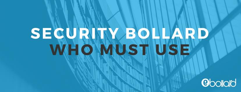 Security Bollards – Who MustUse?